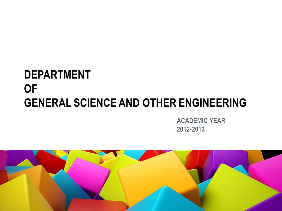 DEPARTMENT OF GENERAL SCIENCE AND OTHER ENGINEERING ACADEMIC YEAR 2012-2013