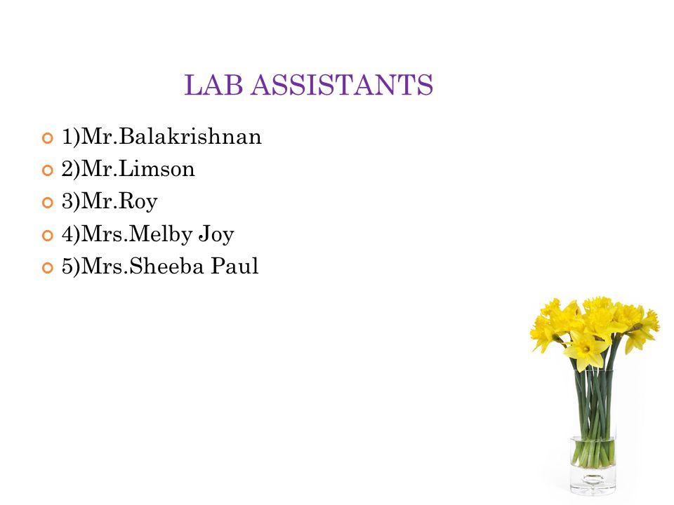 LAB ASSISTANTS 1)Mr.Balakrishnan 2)Mr.Limson 3)Mr.Roy 4)Mrs.Melby Joy 5)Mrs.Sheeba Paul