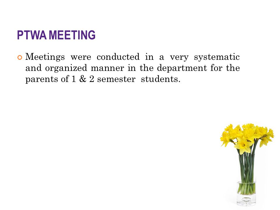 PTWA MEETING Meetings were conducted in a very systematic and organized manner in the department for the parents of 1 & 2 semester students.