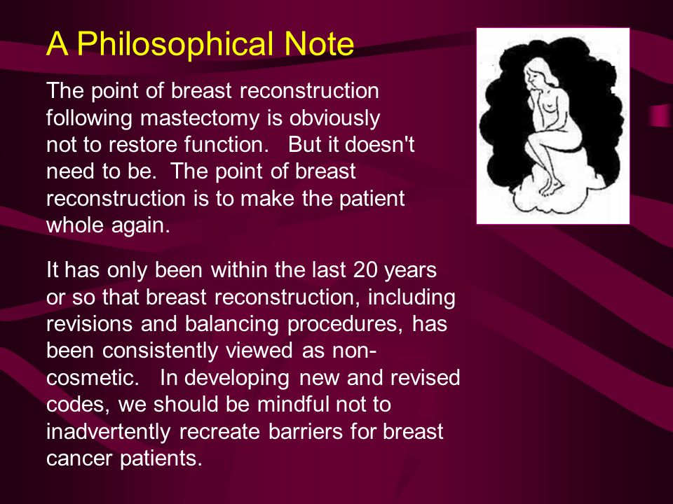 A Philosophical Note The point of breast reconstruction following mastectomy is obviously not to restore function.