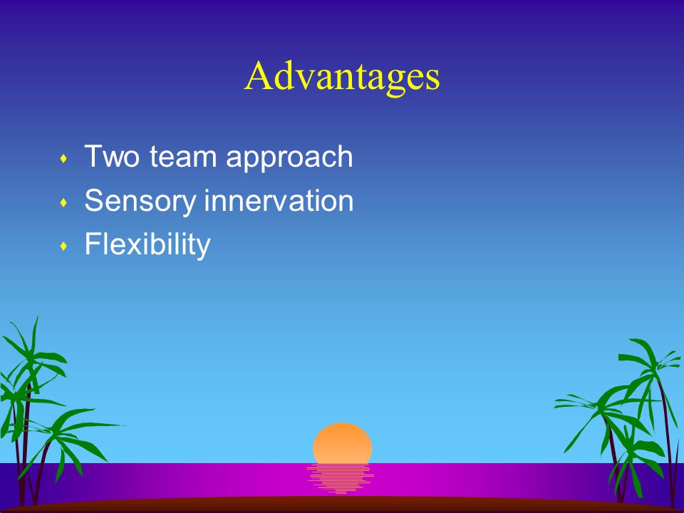 Advantages s Two team approach s Sensory innervation s Flexibility