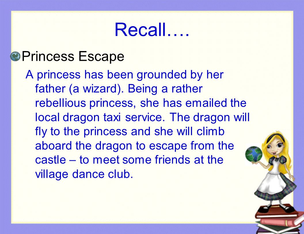 Recall…. Princess Escape A princess has been grounded by her father (a wizard).