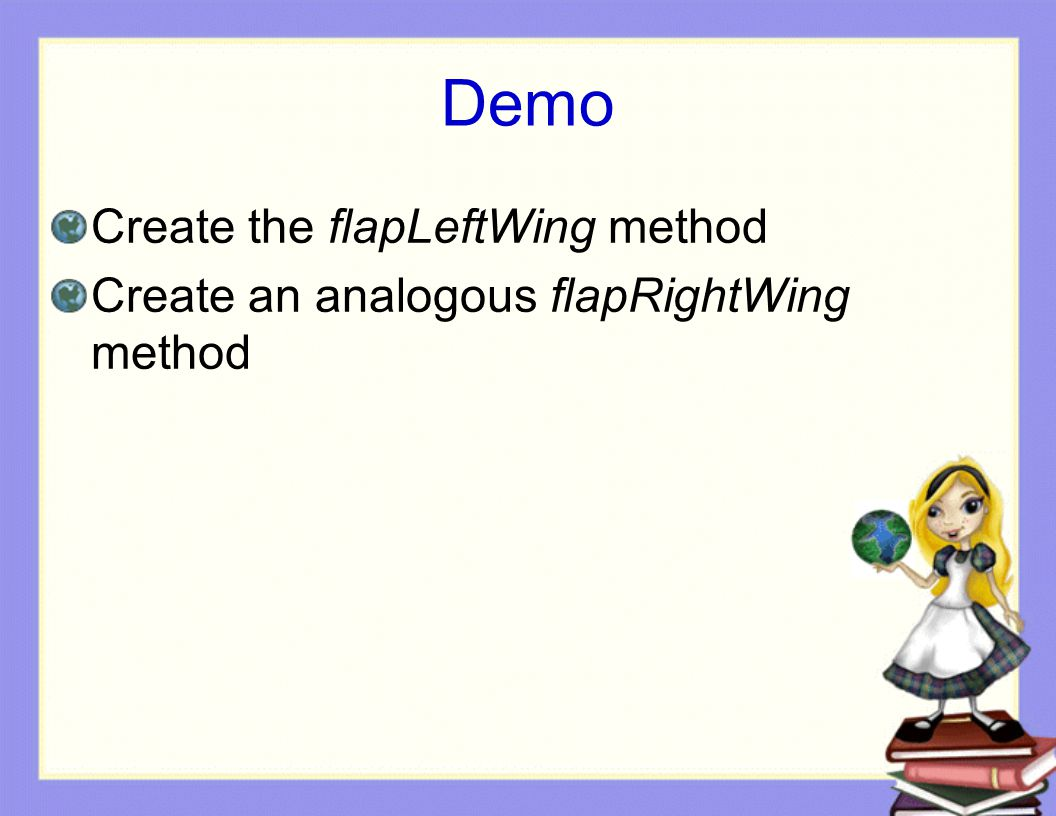 Demo Create the flapLeftWing method Create an analogous flapRightWing method