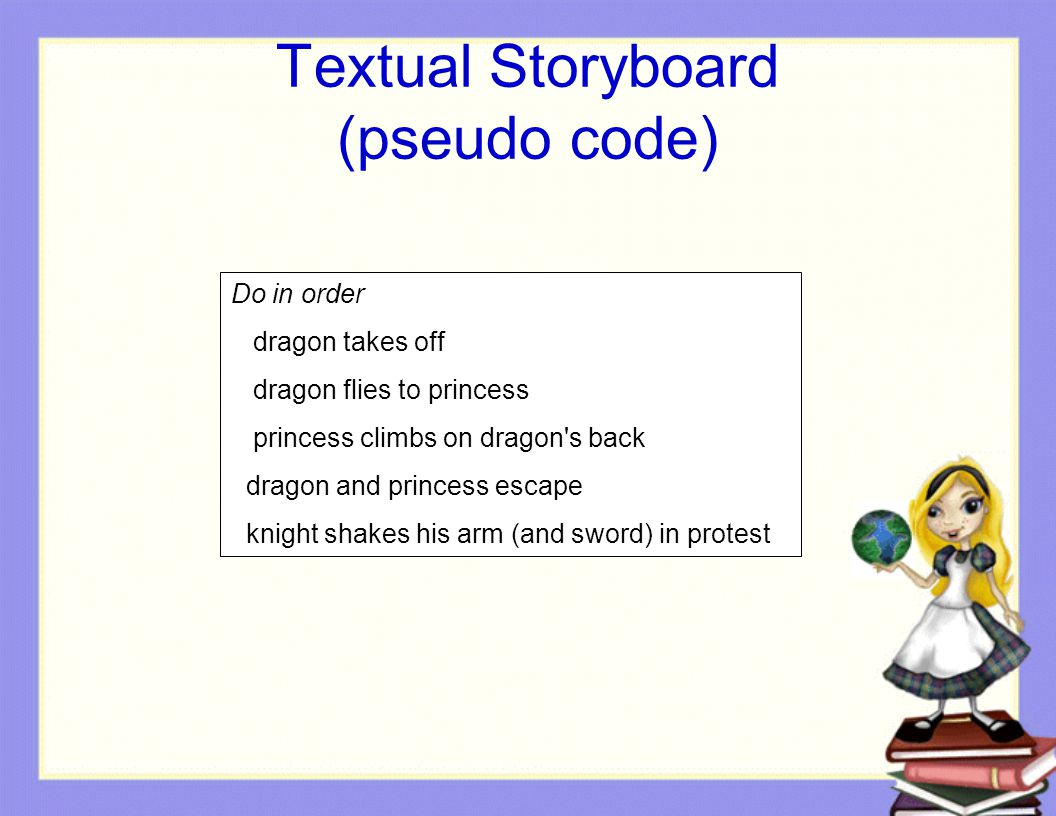 Textual Storyboard (pseudo code) Do in order dragon takes off dragon flies to princess princess climbs on dragon s back dragon and princess escape knight shakes his arm (and sword) in protest