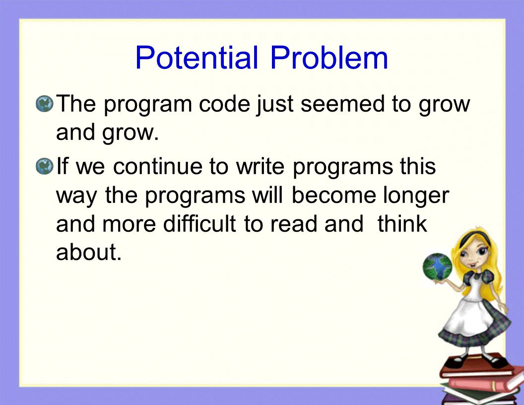 Potential Problem The program code just seemed to grow and grow.