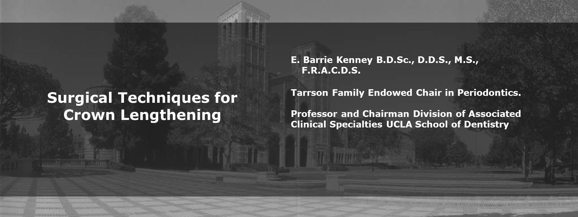 E. Barrie Kenney B.D.Sc., D.D.S., M.S., F.R.A.C.D.S. Tarrson Family Endowed Chair in Periodontics. Professor and Chairman Division of Associated Clini