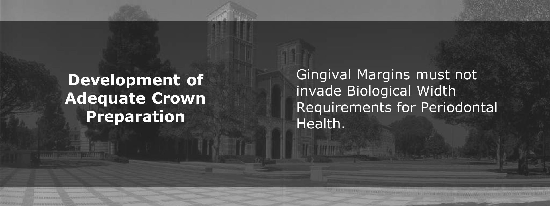 Gingival Margins must not invade Biological Width Requirements for Periodontal Health. Development of Adequate Crown Preparation