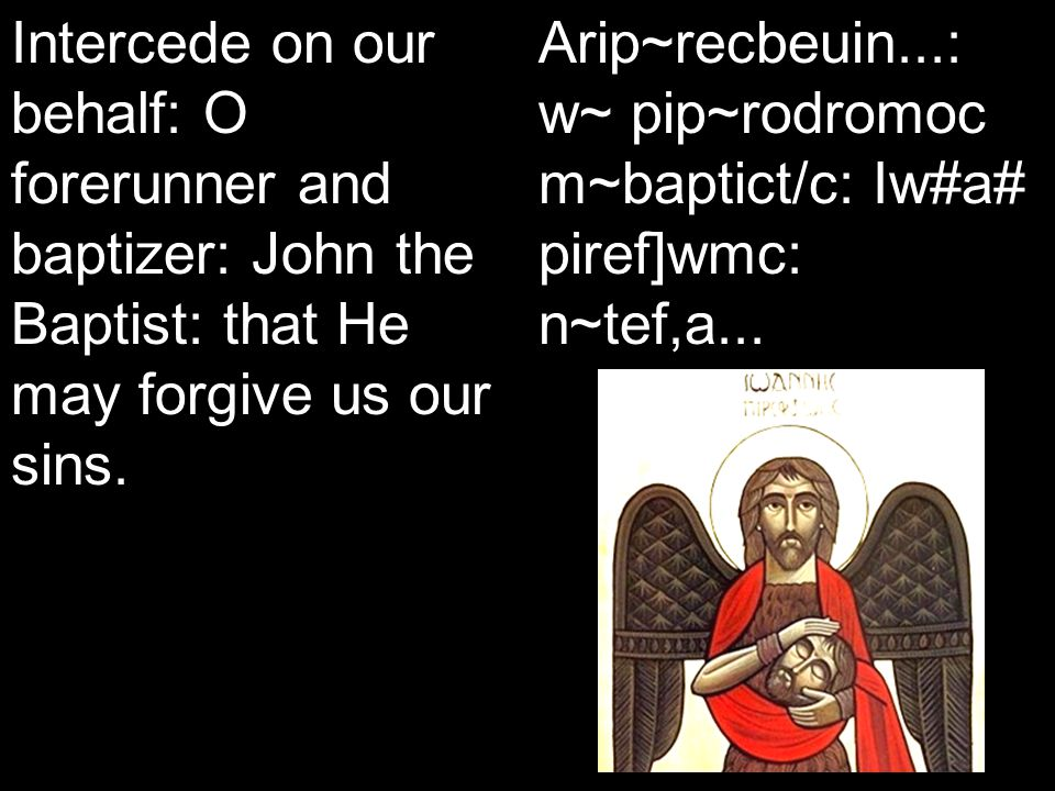 Koiak Midnight Praise (7&4) Intercede on our behalf: O forerunner and baptizer: John the Baptist: that He may forgive us our sins.