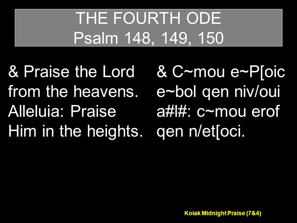 Koiak Midnight Praise (7&4) & Praise the Lord from the heavens.