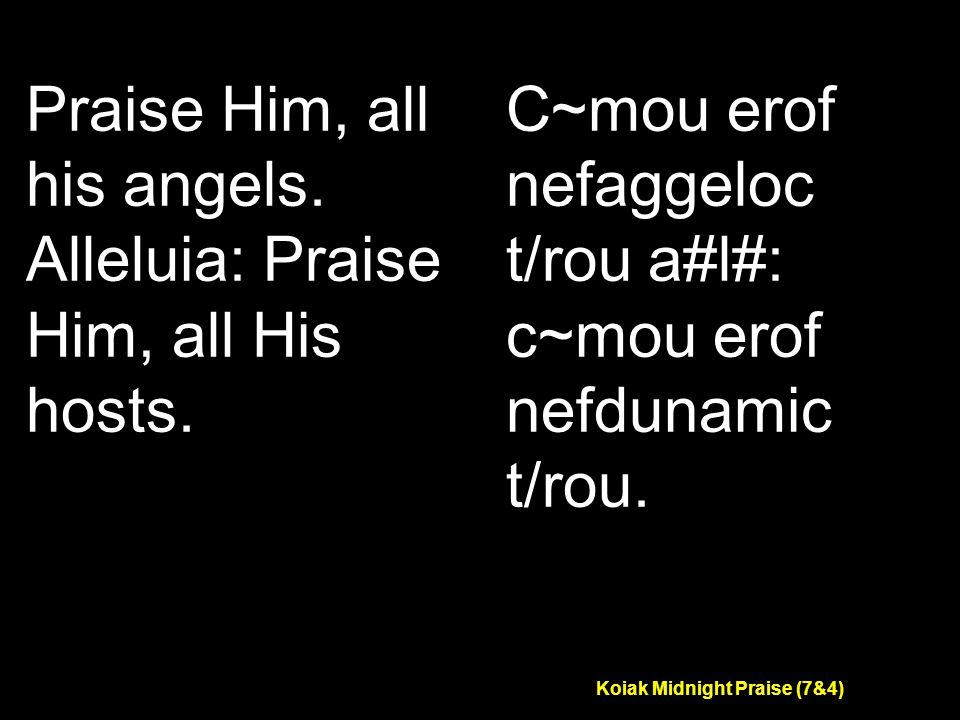 Koiak Midnight Praise (7&4) Praise Him, all his angels.