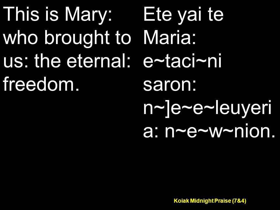 Koiak Midnight Praise (7&4) This is Mary: who brought to us: the eternal: freedom.
