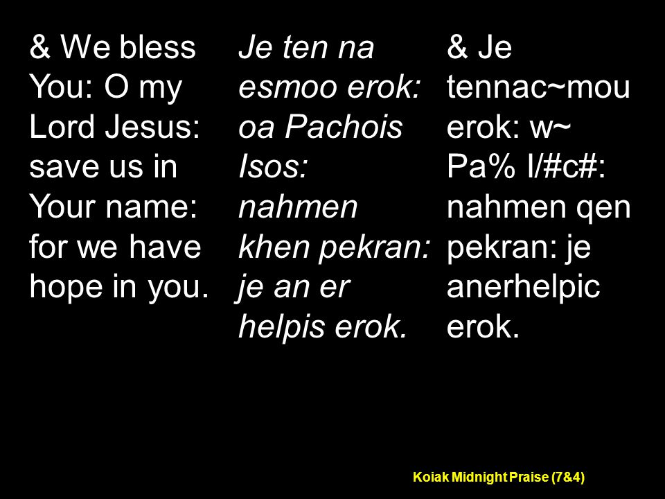 Koiak Midnight Praise (7&4) & We bless You: O my Lord Jesus: save us in Your name: for we have hope in you.