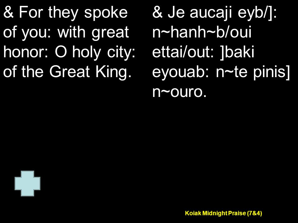 Koiak Midnight Praise (7&4) & For they spoke of you: with great honor: O holy city: of the Great King.