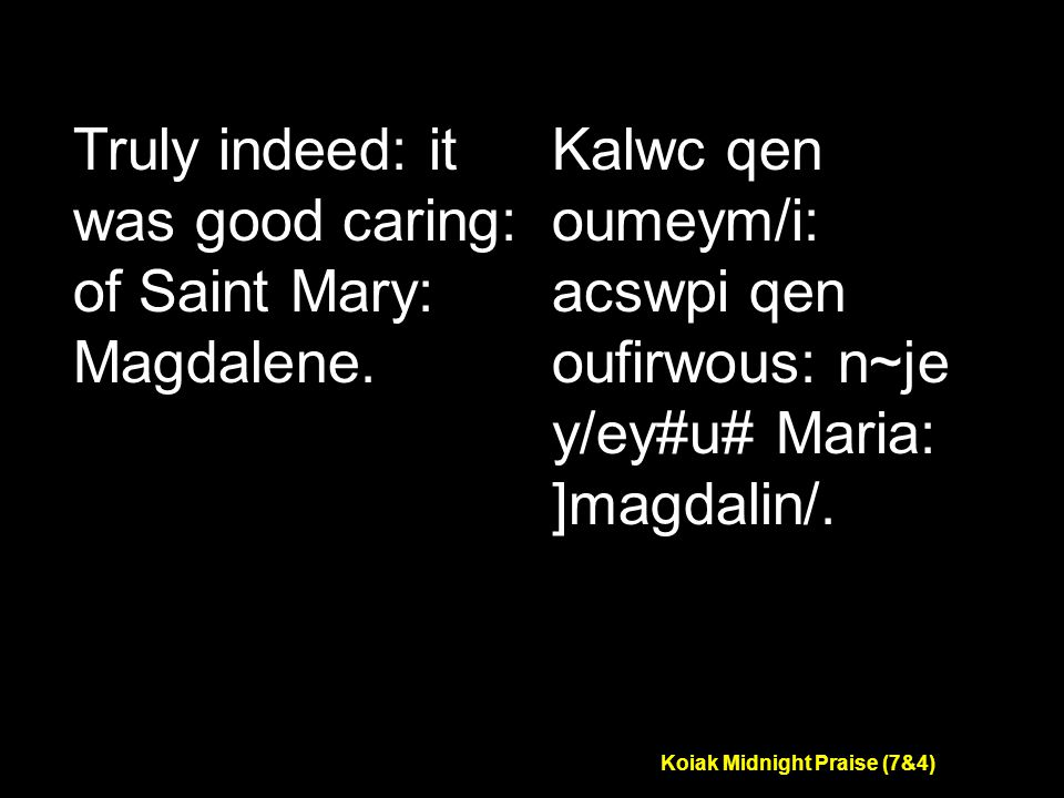 Koiak Midnight Praise (7&4) Truly indeed: it was good caring: of Saint Mary: Magdalene.
