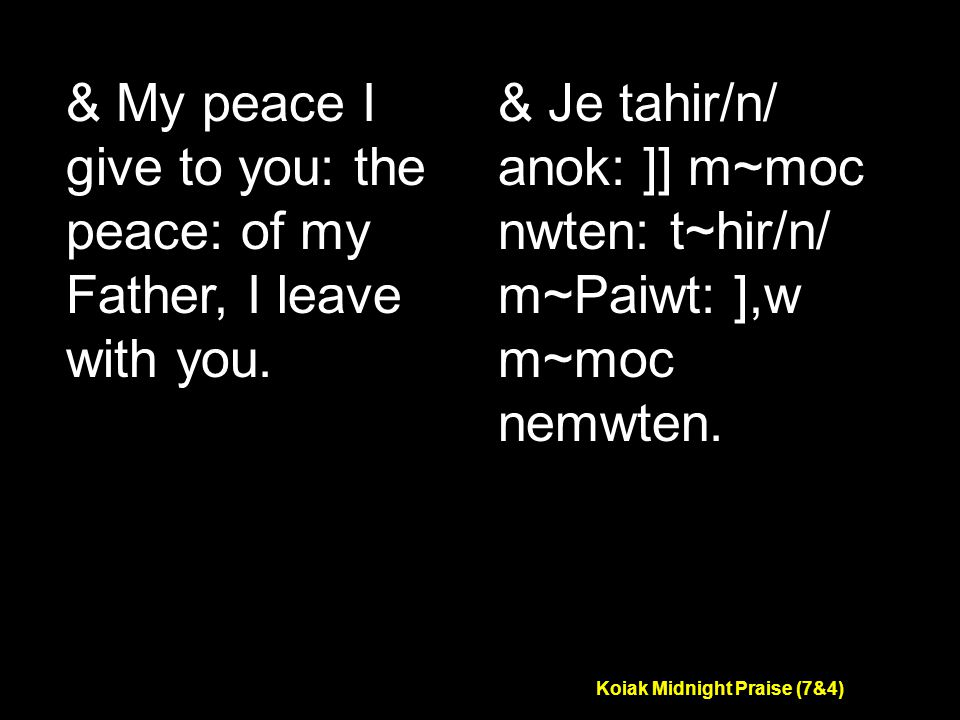 Koiak Midnight Praise (7&4) & My peace I give to you: the peace: of my Father, I leave with you.