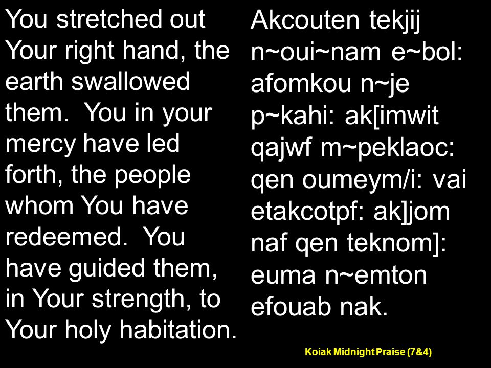 Koiak Midnight Praise (7&4) You stretched out Your right hand, the earth swallowed them.