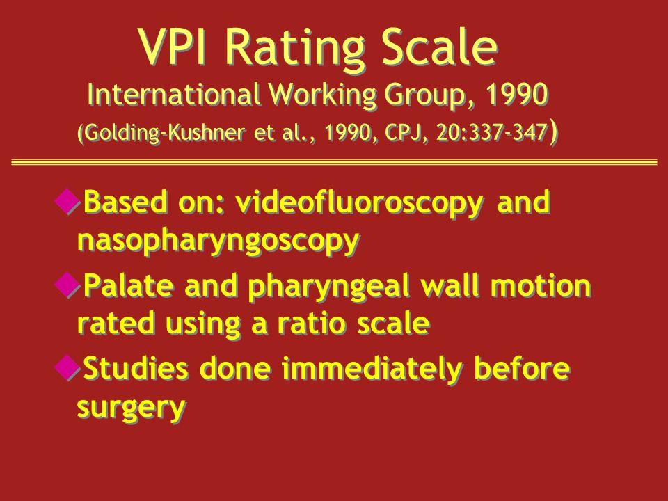 VPI Rating Scale International Working Group, 1990 (Golding-Kushner et al., 1990, CPJ, 20:337-347 ) uBased on: videofluoroscopy and nasopharyngoscopy