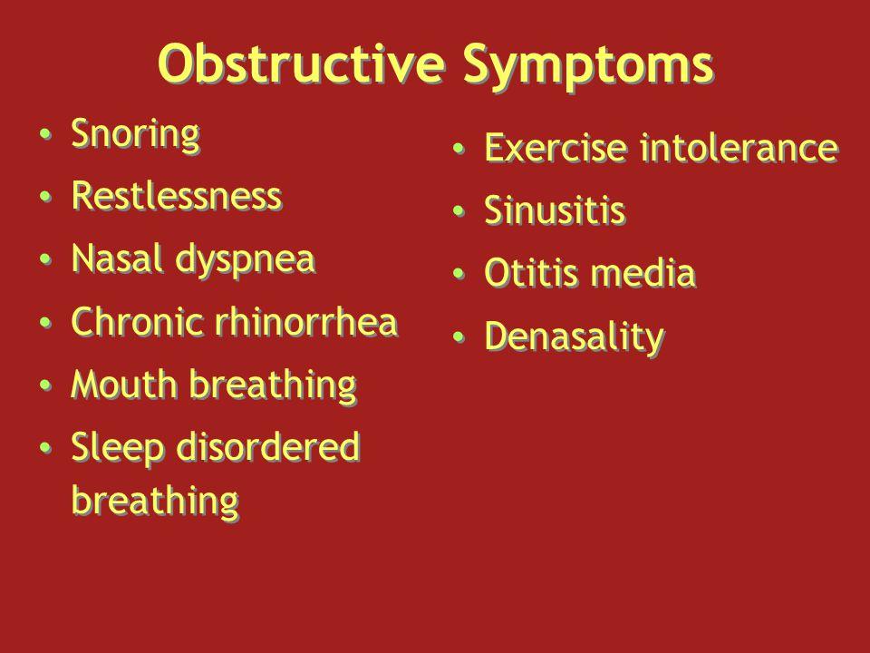 Obstructive Symptoms Snoring Restlessness Nasal dyspnea Chronic rhinorrhea Mouth breathing Sleep disordered breathing Snoring Restlessness Nasal dyspn
