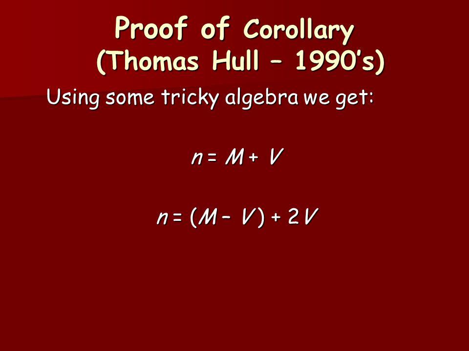 Proof of Corollary (Thomas Hull – 1990's) Using some tricky algebra we get: n = M + V n = (M – V ) + 2V