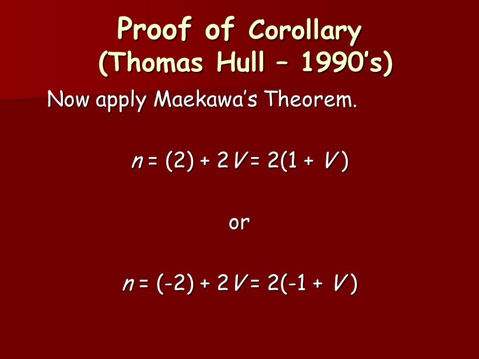 Proof of Corollary (Thomas Hull – 1990's) Now apply Maekawa's Theorem.