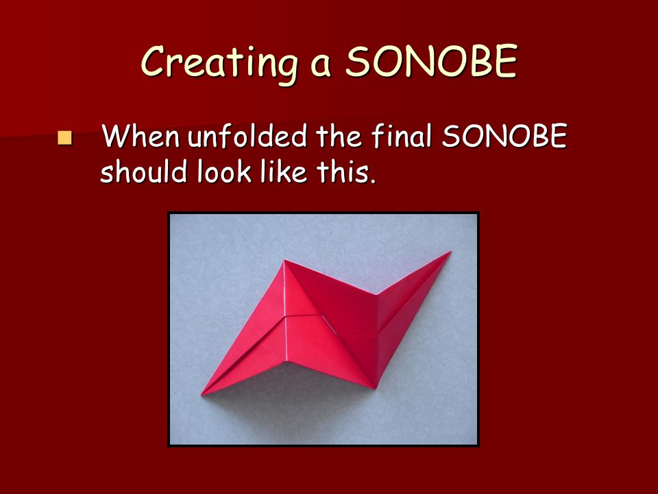 Creating a SONOBE When unfolded the final SONOBE should look like this. When unfolded the final SONOBE should look like this.