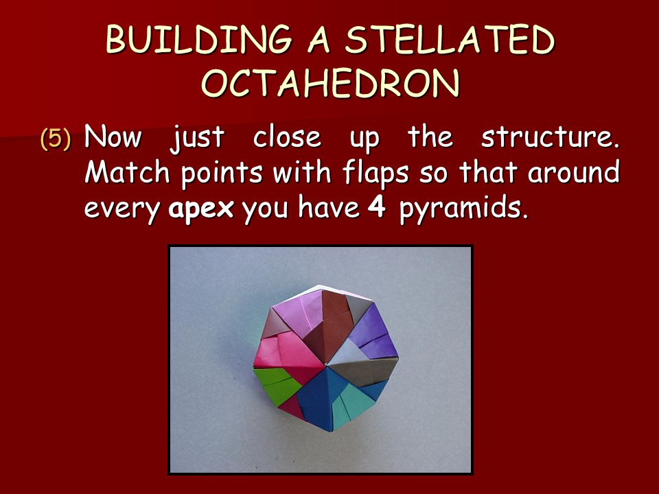 BUILDING A STELLATED OCTAHEDRON (5) Now just close up the structure.