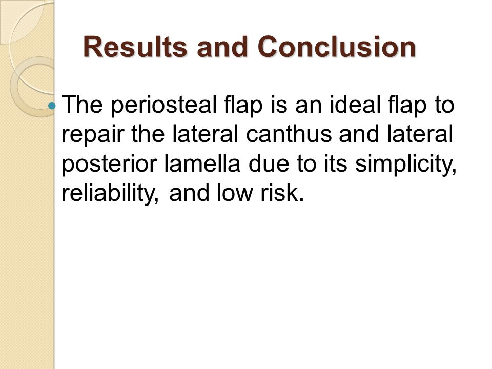 Results and Conclusion The periosteal flap is an ideal flap to repair the lateral canthus and lateral posterior lamella due to its simplicity, reliabi