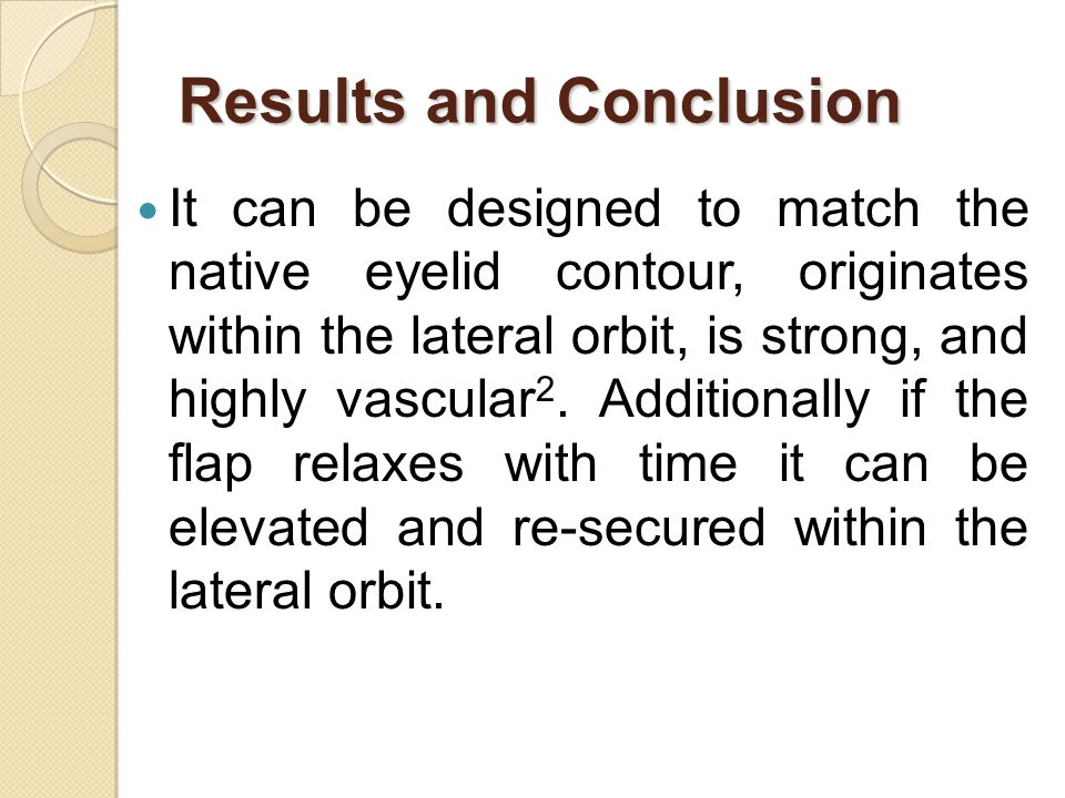 Results and Conclusion It can be designed to match the native eyelid contour, originates within the lateral orbit, is strong, and highly vascular 2. A