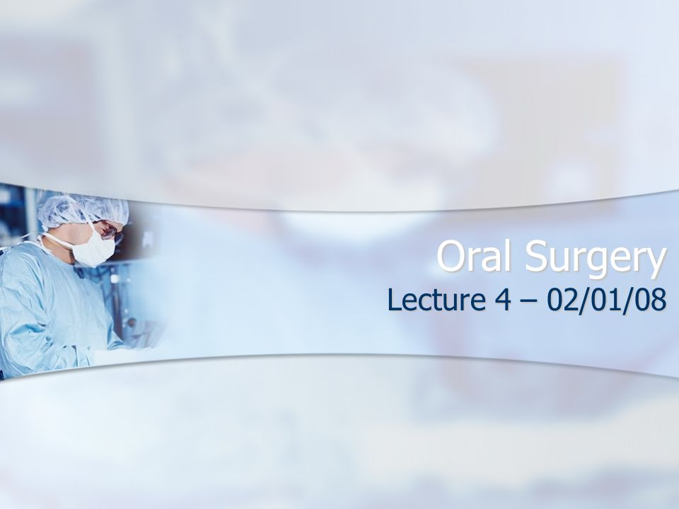 Oral Surgery Lecture 4 – 02/01/08