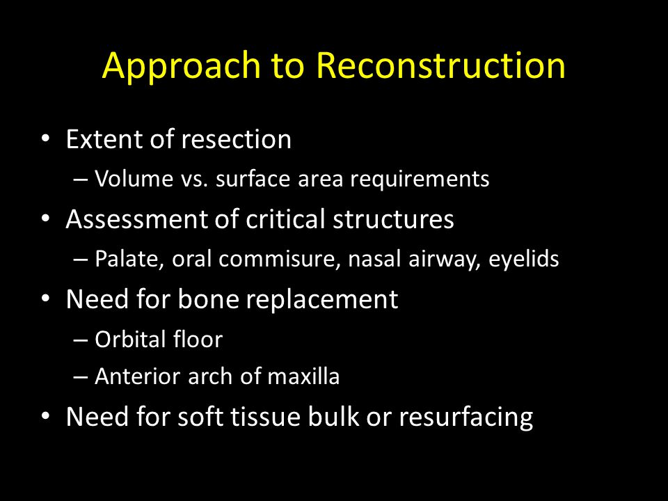 Approach to Reconstruction Extent of resection – Volume vs. surface area requirements Assessment of critical structures – Palate, oral commisure, nasa