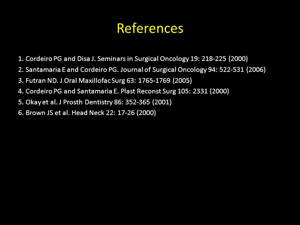 References 1. Cordeiro PG and Disa J. Seminars in Surgical Oncology 19: 218-225 (2000) 2. Santamaria E and Cordeiro PG. Journal of Surgical Oncology 9