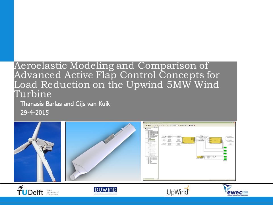 Delft University of Technology Aeroelastic Modeling and Comparison of Advanced Active Flap Control Concepts for Load Reduction on the Upwind 5MW Wind Turbine Thanasis Barlas and Gijs van Kuik