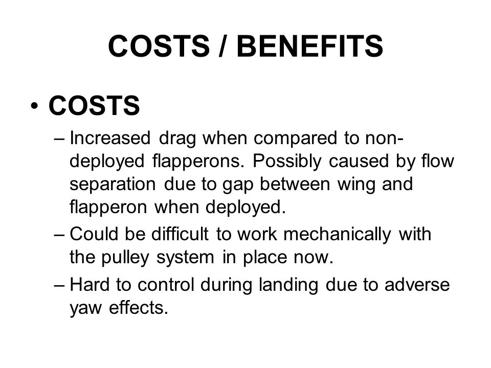 BENEFITS –Increase camber during landing.–Increase lift due to increased camber.
