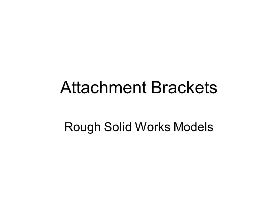 Attachment Brackets Rough Solid Works Models