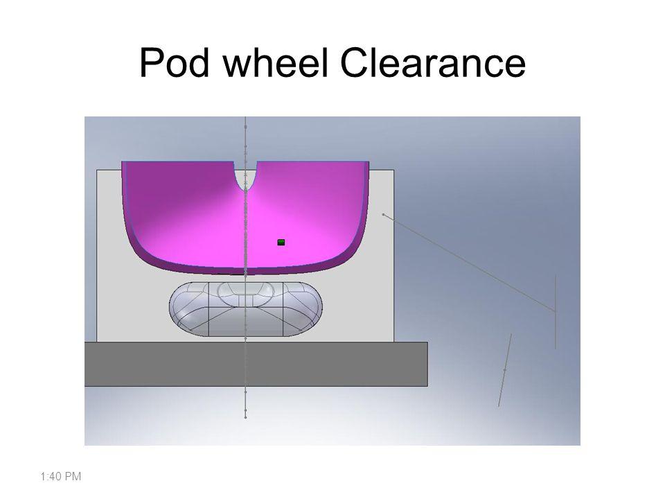 Pod wheel Clearance 1:42 PM