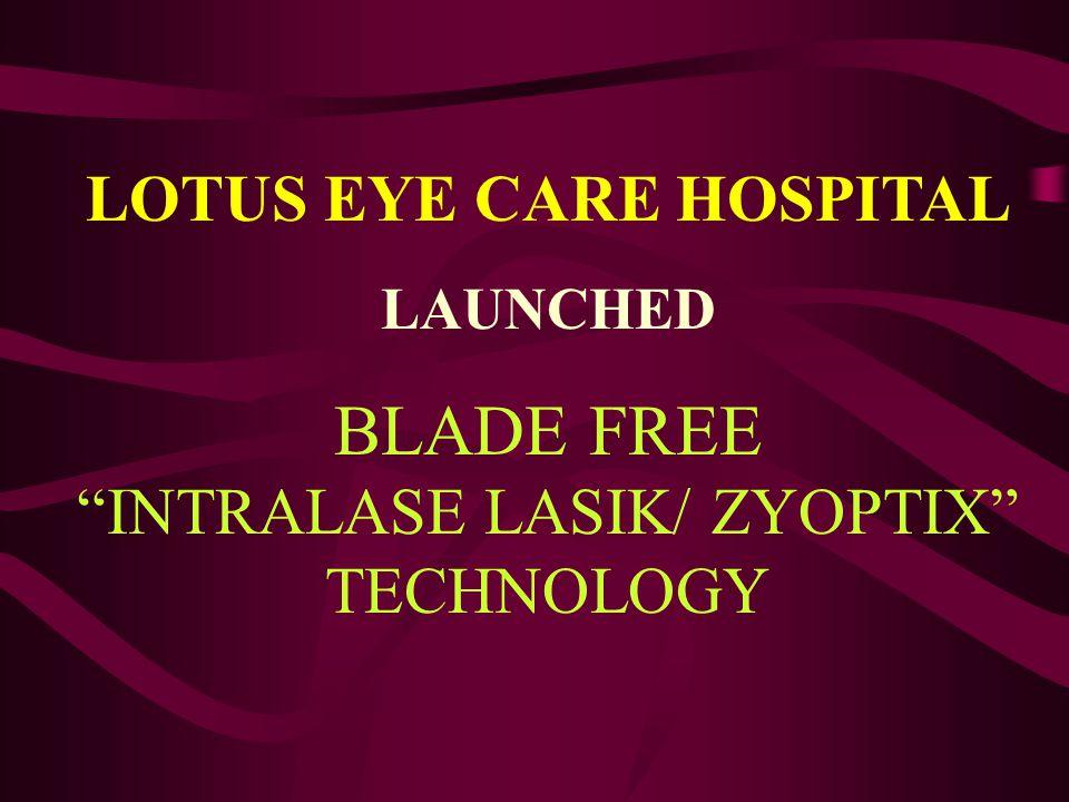 """LOTUS EYE CARE HOSPITAL LAUNCHED BLADE FREE """"INTRALASE LASIK/ ZYOPTIX"""" TECHNOLOGY"""