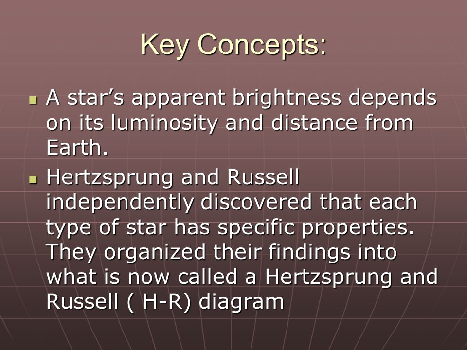Key Concepts: A star's apparent brightness depends on its luminosity and distance from Earth.