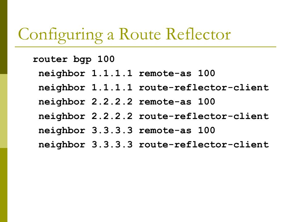 AS 200 AS 100 AS 300 A B G F E D C Route Reflector: Migration  Migrate small parts of the network, one part at a time.