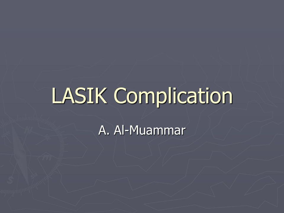 LASIK Complication A. Al-Muammar