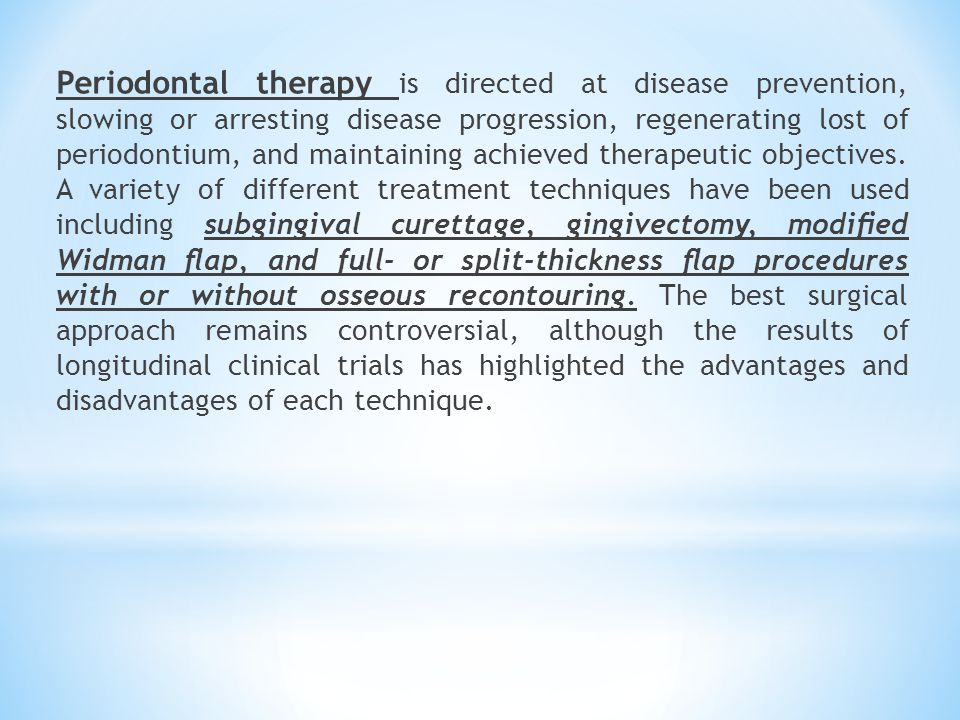 Periodontal therapy is directed at disease prevention, slowing or arresting disease progression, regenerating lost of periodontium, and maintaining ac