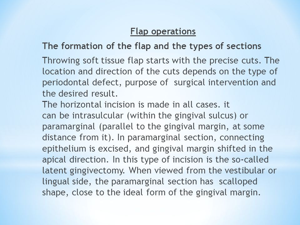Flap operations The formation of the flap and the types of sections Throwing soft tissue flap starts with the precise cuts. The location and direction