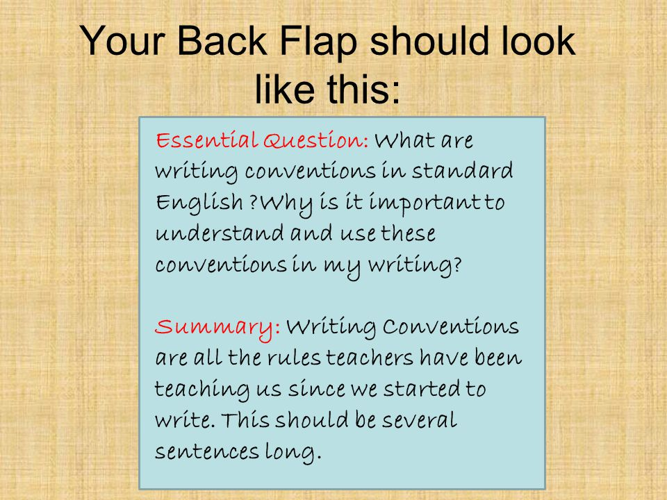 Your Back Flap should look like this: Essential Question: What are writing conventions in standard English ?Why is it important to understand and use