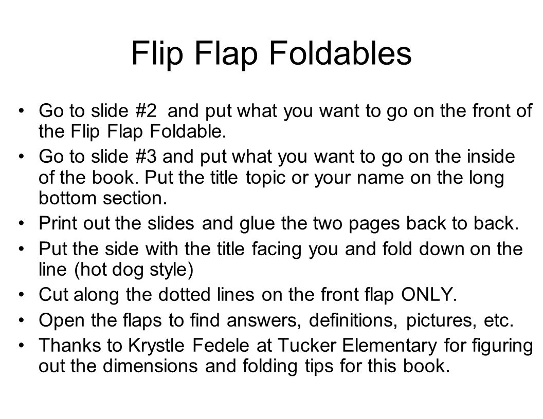 Flip Flap Foldables Go to slide #2 and put what you want to go on the front of the Flip Flap Foldable.