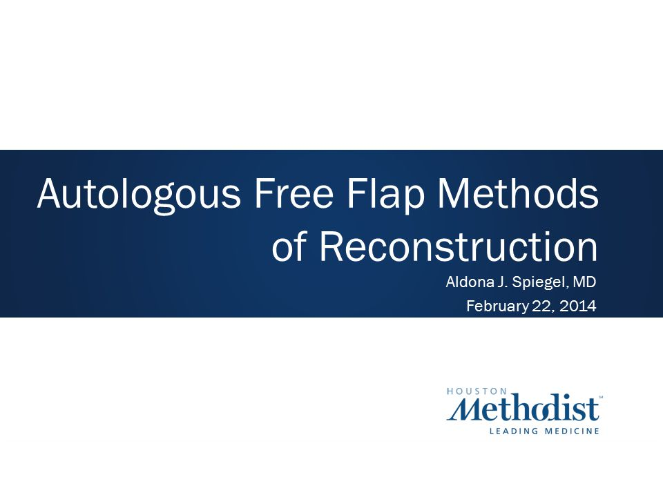 Autologous Free Flap Methods of Reconstruction Aldona J. Spiegel, MD February 22, 2014