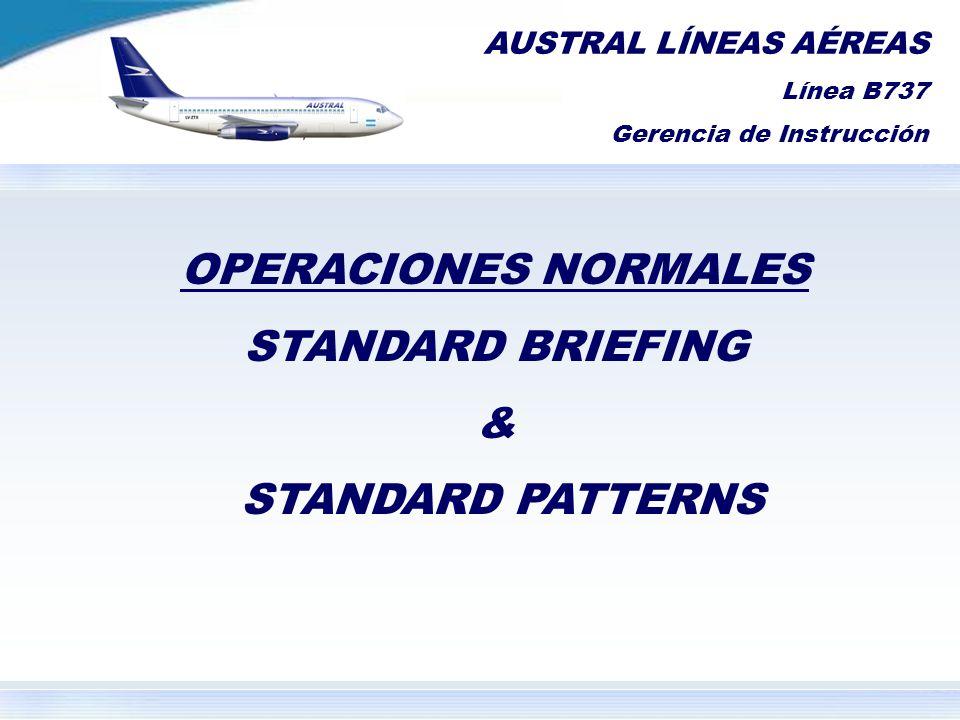 AUSTRAL LÍNEAS AÉREAS Línea B737 Gerencia de Instrucción OPERACIONES NORMALES STANDARD BRIEFING & STANDARD PATTERNS