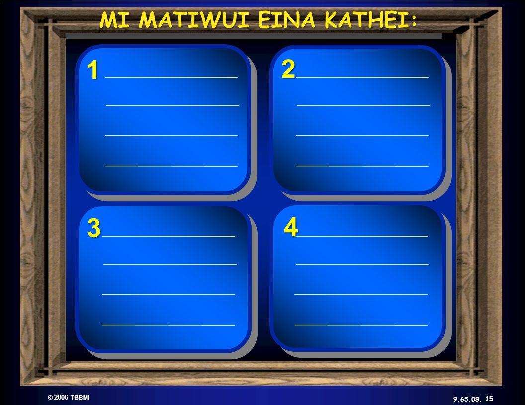 © 2006 TBBMI 9.65.08. Kadhara Tuingashit ngarumda rai23 4 1 15 MI MATIWUI EINA KATHEI: