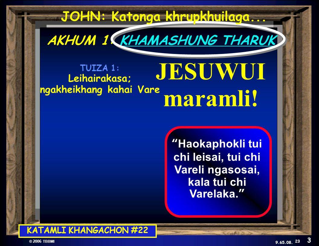 © 2006 TBBMI 9.65.08. Kadhara Tuingashit ngarumda rai AKHUM 1: KHAMASHUNG THARUK JESUWUI maramli.