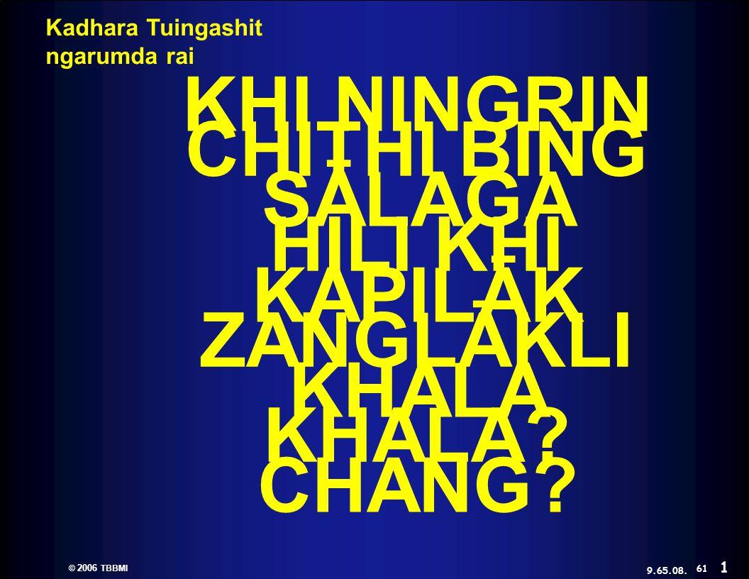 © 2006 TBBMI 9.65.08. Kadhara Tuingashit ngarumda rai CHITHI BING HILI KHI ZANGLĀKLI KHALA.