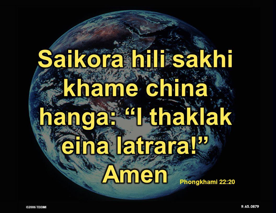 © 2006 TBBMI 9.65.08. Kadhara Tuingashit ngarumda rai Phongkhami 22:20 ©2006 TBBMI 9.65.08. 79