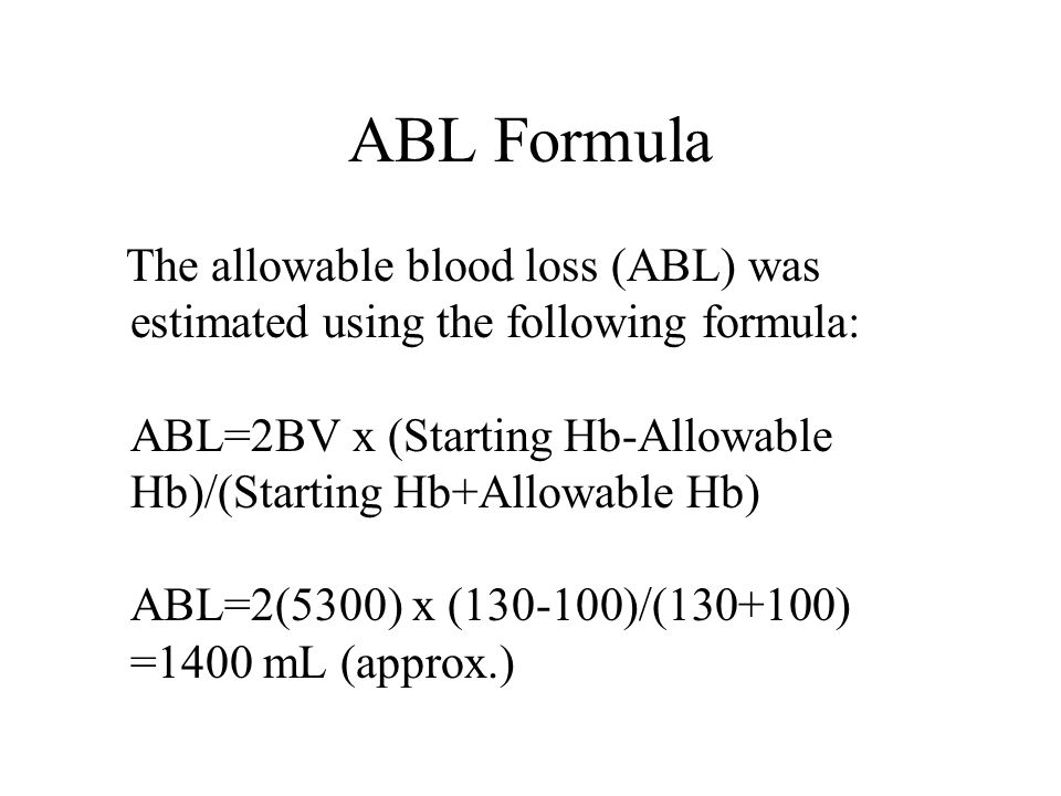 ABL Formula The allowable blood loss (ABL) was estimated using the following formula: ABL=2BV x (Starting Hb-Allowable Hb)/(Starting Hb+Allowable Hb)